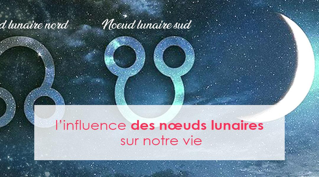 L influence des nœuds lunaires sur notre vie
