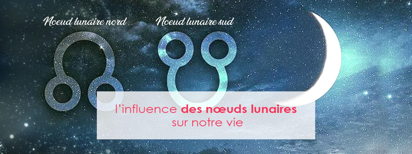 influence des nœuds lunaires sur notre vie